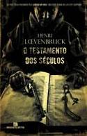 O Testamento dos Séculos (Henri Loevenbruck)